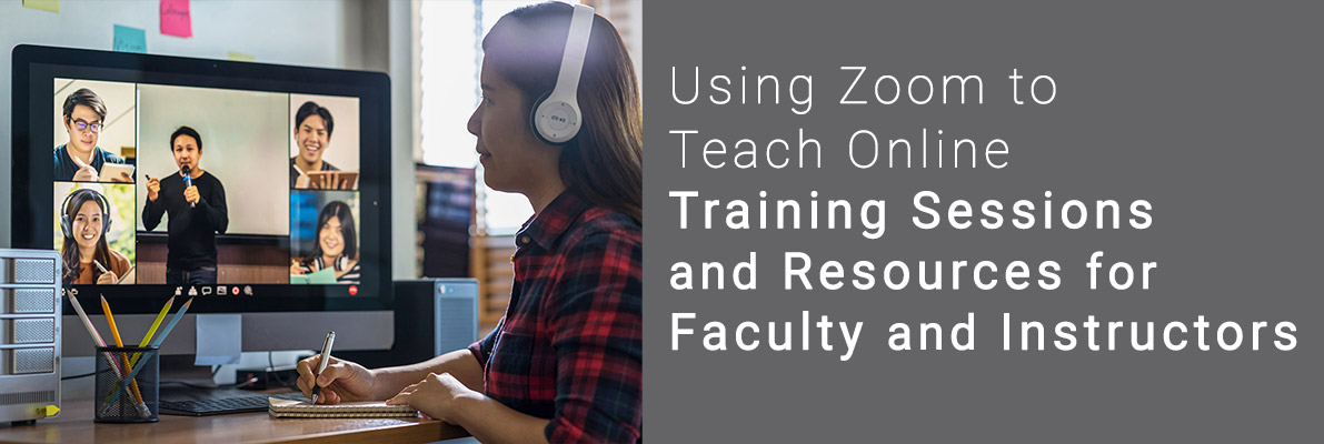 Using Zoom to Teach Online - Training Sessions and Resources for Faculty and Instructors